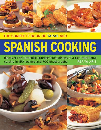 The Complete Book of Tapas and Spanish Cooking: Discover the Authentic Sun-Drenched Dishes of a Rich Traditional Cuisine in 150 Recipes and 700 Photographs from Southwater Publishing