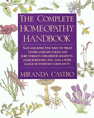 The Complete Homeopathy Handbook: Safe and Effective Ways to Treat Fevers, Coughs, Colds and Sore Throats, Childhood Ailments, Food Poisoning, Flu, and a Wide Range of Everyday Complaints from St. Martin's Griffin
