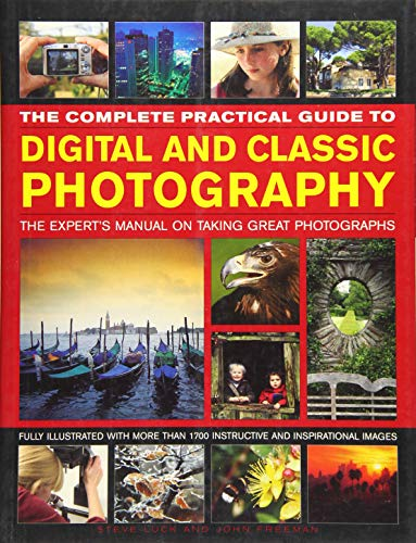 The Complete Practical Guide to Digital and Classic Photography: The Expert's Manual on Taking Great Photographs: The Expert's Manual to Taking Great Photographs from Southwater Publishing