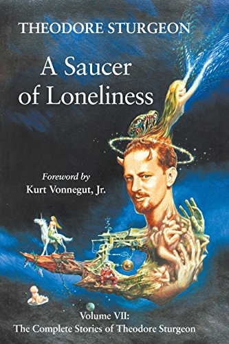 The Complete Stories of Theodore Sturgeon: Saucer of Loneliness Vol 7 (Complete Stories of Theodore Sturgeon) from North Atlantic Books,U.S.