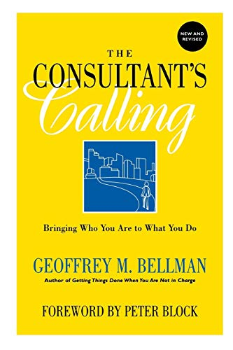 The Consultant's Calling: Bringing Who You Are to What You Do, New and Revised (Jossey-Bass Business & Management) from John Wiley & Sons