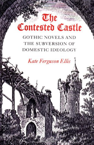 The Contested Castle: Gothic Novels and the Subversion of Domestic Ideology from University of Illinois Press