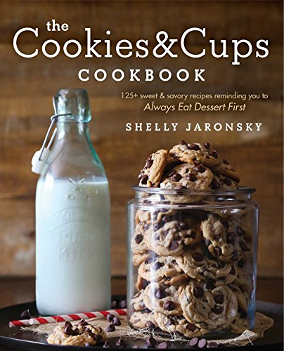The Cookies & Cups Cookbook: 125+ Sweet & Savory Recipes Reminding You to Always Eat Dessert First from Gallery Books