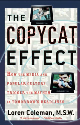 The Copycat Effect: How the Media and Popular Culture Trigger the Mayhem in Tomorrow's Headlines: How the Media and Popular Culture Trigger the Mayhem in Tomorrow's Headlines (Original) from Gallery Books