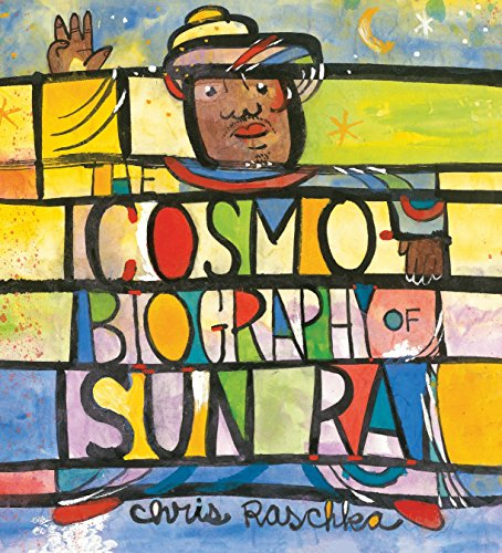 The Cosmobiography of Sun Ra: The Sound of Joy Is Enlightening from Candlewick Press (MA)