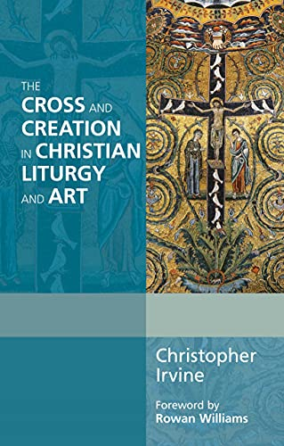 The Cross and Creation in Christian Liturgy and Art (Alcuin Club) from SPCK Publishing