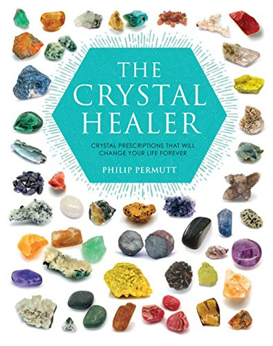 The Crystal Healer: Crystal Prescriptions That Will Change Your Life Forever from Philip Permutt