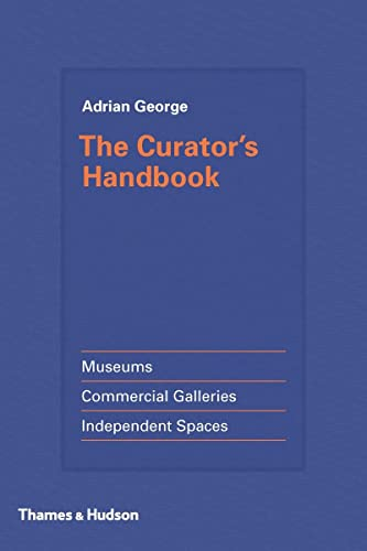 The Curator's Handbook: Museums, Commercial Galleries, Independent Spaces from Thames and Hudson Ltd