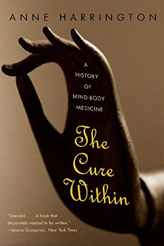The Cure within: A History of Mind-Body Medicine from W. W. Norton & Company