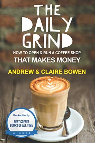 The Daily Grind: How to open & run a coffee shop that makes money from Createspace Independent Publishing Platform