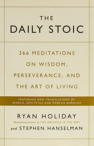 The Daily Stoic: 366 Meditations on Wisdom, Perseverance, and the Art of Living:  Featuring new translations of Seneca, Epictetus, and Marcus Aurelius from Generic