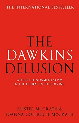 The Dawkins Delusion?: Atheist Fundamentalism and the Denial of the Divine from SPCK Publishing