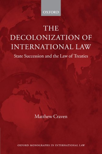 The Decolonization of International Law: State Succession and the Law of Treaties (Oxford Monographs in International Law) from Oxford University Press, USA