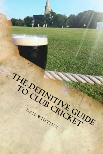The Definitive Guide to Club Cricket from CreateSpace Independent Publishing Platform