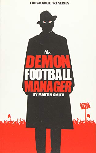 The Demon Football Manager: (Books for kids: football story for boys 7-12): Volume 2 (The Charlie Fry Series) from CreateSpace