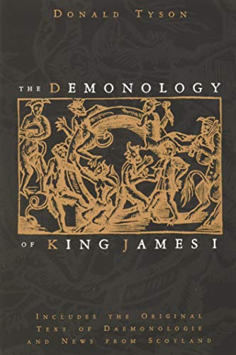The Demonology of King James: Includes the Original Text of Daemonologie and News from Scotland from Llewellyn Publications,U.S.