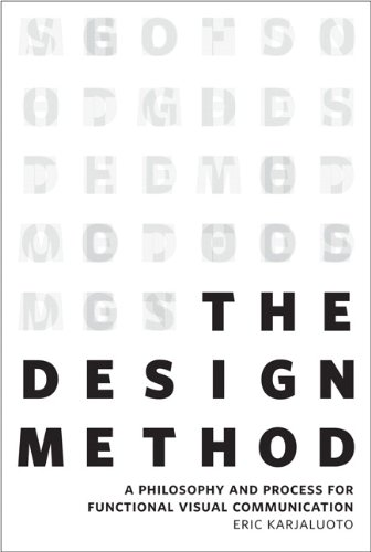 The Design Method: A Philosophy and Process for Functional Visual Communication (Voices That Matter) from New Riders