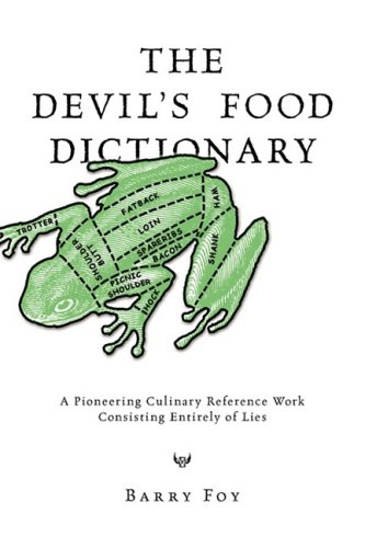 The Devil's Food Dictionary: A Pioneering Culinary Reference Work Consisting Entirely of Lies from Frogchart Press