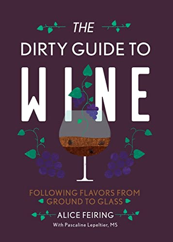 The Dirty Guide to Wine: Following Flavor from Ground to Glass from Ingramcontent
