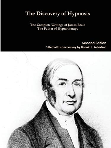 The Discovery of Hypnosis: The Complete Writings of James Braid, the Father of Hypnotherapy from lulu.com