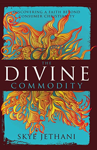 The Divine Commodity: Discovering a Faith Beyond Consumer Christianity from Zondervan