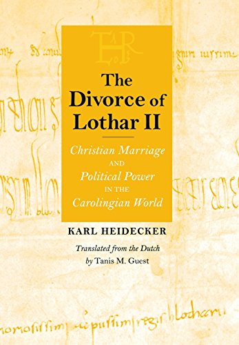 The Divorce of Lothar II (Conjunctions of Religion and Power in the Medieval Past) from Cornell University Press