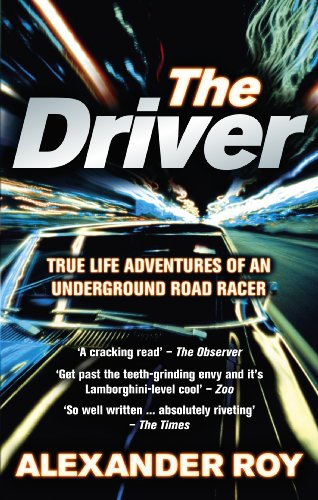 The Driver: True Life Adventures of an Underground Road Racer from Ebury Press