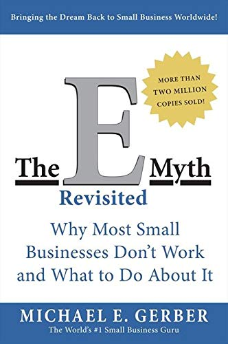 The E-Myth Revisited: Why Most Small Businesses Don't Work and What to Do About It from HarperBusiness