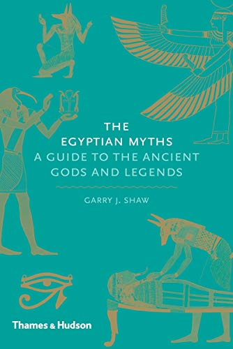 The Egyptian Myths: A Guide to the Ancient Gods and Legends from Thames & Hudson Ltd