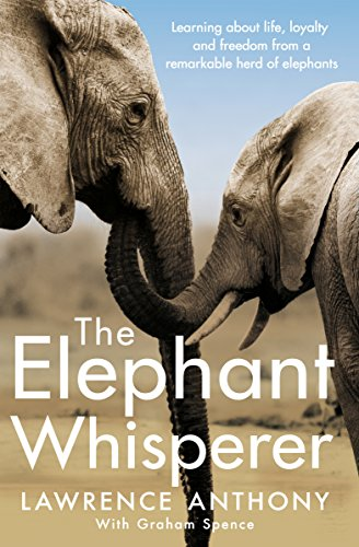 The Elephant Whisperer: Learning About Life, Loyalty and Freedom From a Remarkable Herd of Elephants from Pan