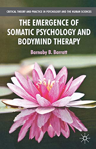 The Emergence of Somatic Psychology and Bodymind Therapy (Critical Theory and Practice in Psychology and the Human Sciences) from AIAA