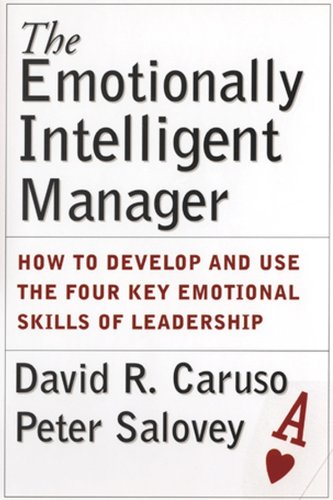 The Emotionally Intelligent Manager: How to Develop and Use the Four Key Emotional Skills of Leadership from Jossey-Bass