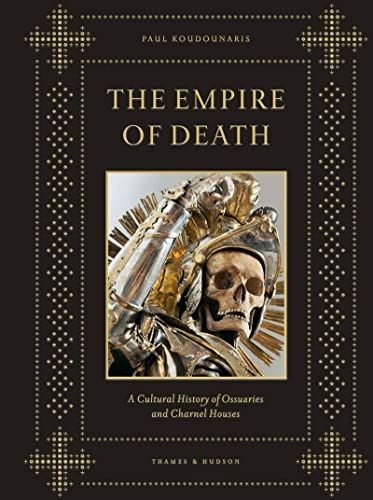 The Empire of Death: A Cultural History of Ossuaries and Charnel Houses from Thames & Hudson