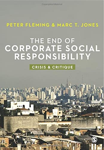 The End of Corporate Social Responsibility: Crisis And Critique from Sage Publications Ltd