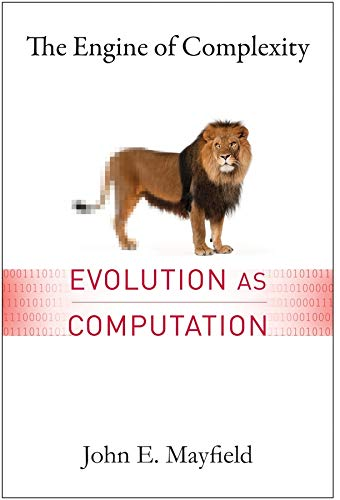The Engine of Complexity: Evolution as Computation from Columbia University Press