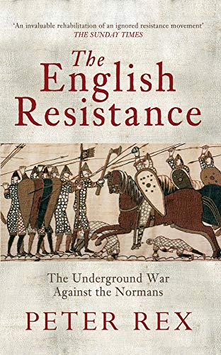 The English Resistance: The Underground War Againt the Normans from Amberley Publishing