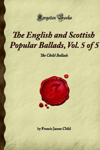 The English and Scottish Popular Ballads, Vol. 5 of 5: The Child Ballads (Forgotten Books) from Forgotten Books