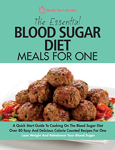 The Essential Blood Sugar Diet Meals For One: A Quick Start Guide To Cooking On The Blood Sugar Diet. Over 80 Easy And Delicious Calorie Counted ... Lose Weight And Rebalance Your Blood Sugar. from Erin Rose Publishing