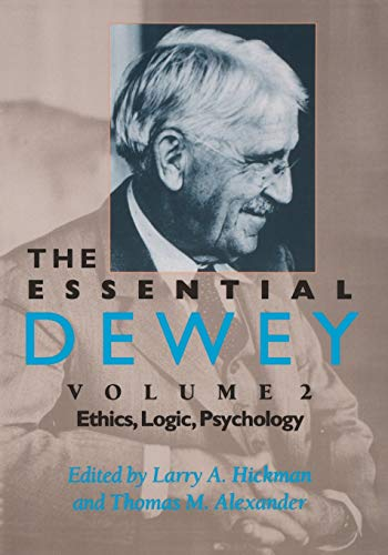 The Essential Dewey, Volume 2: Ethics, Logic, Psychology from Indiana University Press (IPS)