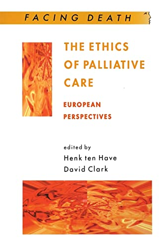 The Ethics of Palliative Care: European Perspectives (Facing Death Series) from Open University Press