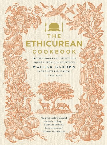 The Ethicurean Cookbook: Recipes, foods and spirituous liquors, from our bounteous walled garden in the several seasons of the year from Ebury Press