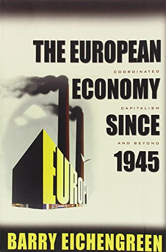 The European Economy since 1945: Coordinated Capitalism and Beyond (The Princeton Economic History of the Western World) from Princeton University Press