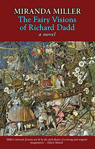 The Fairy Visions of Richard Dadd (Part 2 of The Bedlam Trilogy) from Peter Owen Publishers