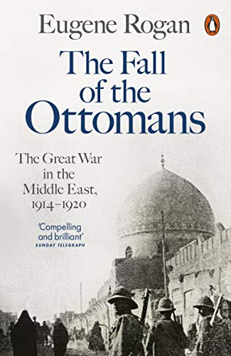 The Fall of the Ottomans: The Great War in the Middle East, 1914-1920 from Penguin Books Ltd