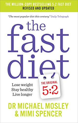 The Fast Diet: Lose Weight, Stay Healthy, Live Longer - Revised and Updated from Short Books Ltd