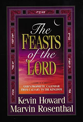 The Feasts of the Lord: God's Prophetic Calendar From Calvary to the Kingdom from Thomas Nelson