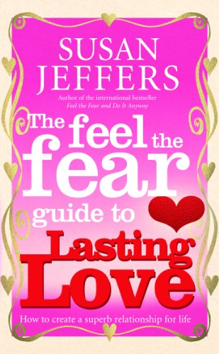 The Feel The Fear Guide To... Lasting Love: How to create a superb relationship for life from Vermilion