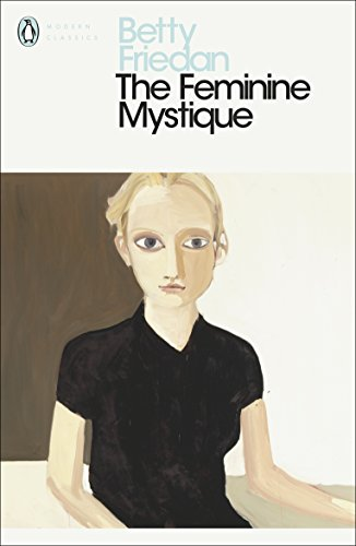 The Feminine Mystique (Penguin Modern Classics) from Penguin Classics