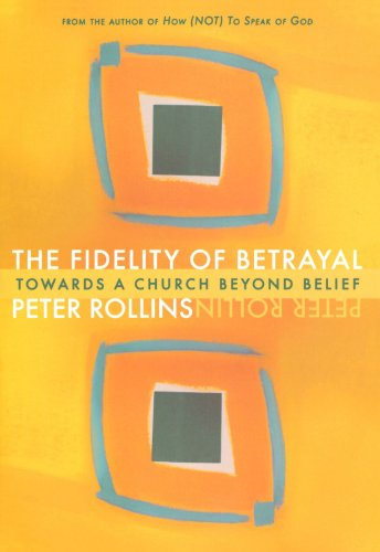 The Fidelity of Betrayal: Towards a Church Beyond Belief: 1 from Spck Publishing