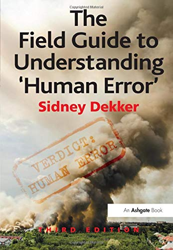 The Field Guide to Understanding 'Human Error' from Ashgate Publishing Limited